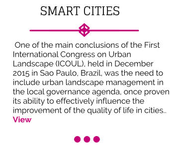 SMART CITIES    One of the main conclusions of the First International Congress on Urban Landscape (ICOUL), held in December 2015 in Sao Paulo, Brazil, was the need to include urban landscape management in the local governance agenda, once proven its ability to effectively influence the improvement of the quality of life in cities.. View